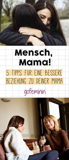Mensch Mama! 5 Tipps für eine bessere Beziehung zu deiner Mama