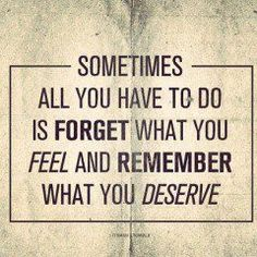 I deserve good things/people in my life! Remember....