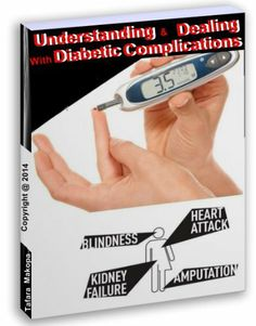 UNDERSTANDING & DEALING WITH DIABETIC COMPLICATIONS by Tafara Makopa, http://www.amazon.com/dp/B00J8TDER0/ref=cm_sw_r_pi_dp_S.wptb1KZCJK6