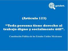 """""""Toda Persona tiene derecho al trabajo digno y socialmente útil"""""""