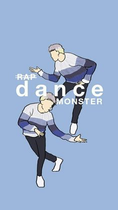 It's:R A P monster no D A N C E monster