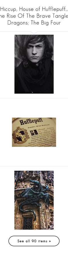 """""""Hiccup, House of Hufflepuff... The Rise Of The Brave Tangled Dragons; The Big Four"""" by hey-there-deliah ❤ liked on Polyvore featuring people, harry potter, hufflepuff, pictures, hogwarts, backgrounds, text, fillers, quotes and saying"""