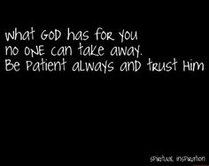 Trust His timing... it's not a race to see who can get to the end first....