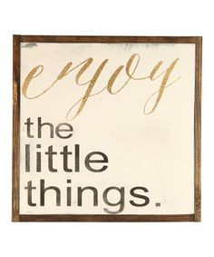 SHELVING DECOR FOR DINNING ROOM Loving this 'Enjoy the Little Things' Wall Sign on #zulily! #zulilyfinds