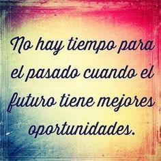 No te preocupes por el pasado, el futuro tiene mejores oportunidades.     Frases positivas motivadoras | Frases inspiradoras | Pensamientos positivos de la vida | #frases #actitudpositiva