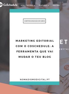 Como utilizar o CoSchedule para aumentar o sucesso da estratégia de marketing editorial do teu blog? | Nomadismo Digital Portugal via @nomadigitalpt