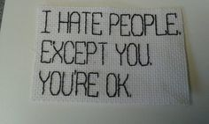 Traduccion: Odio a la gente excepto a ti, estás bien.