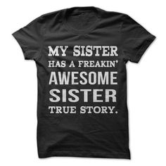 Does your sister and an awesome sister! Show everyone just how awesome you are with this shirt!