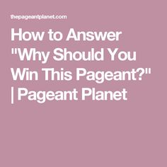 "How to Answer ""Why Should You Win This Pageant?"" 