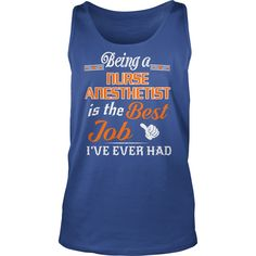 Being A Nurse Anesthetist Is The Best Job T-Shirt #gift #ideas #Popular #Everything #Videos #Shop #Animals #pets #Architecture #Art #Cars #motorcycles #Celebrities #DIY #crafts #Design #Education #Entertainment #Food #drink #Gardening #Geek #Hair #beauty #Health #fitness #History #Holidays #events #Home decor #Humor #Illustrations #posters #Kids #parenting #Men #Outdoors #Photography #Products #Quotes #Science #nature #Sports #Tattoos #Technology #Travel #Weddings #Women