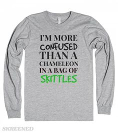 I'm more confused than a chameleon in a bag of skittles grey long sleeve 2 | I'm more confused than a chameleon in a bag of skittles!! #Skreened