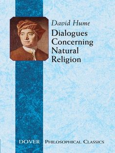 Dialogues Concerning Natural Religion by David Hume  How can we know that God exists? Is it possible to find proof of religion's most significant issues? Can we presume that the orderliness of the universe offers evidence of a purposeful creator? David Hume's Dialogues Concerning Natural Religion explores these perennial questions in a thought-provoking and highly readable style.This classic examines its controversial subject in the well-known manner of the Platonic...