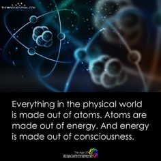 Everything In The Physical World Is Made Out Of Energy - https://themindsjournal.com/everything-physical-world-made-energy/