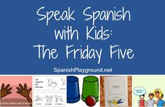 Easy Spanish activities for kids: A Spanish song, a Spanish video, a Spanish printable, a finger play and an activity to practice Spanish prepositions. Whether teaching basic Spanish vocabulary to beginners or reviewing common Spanish words and structures with kids at higher levels, these are effective Spanish speaking activities.  http://spanishplayground.net/speak-spanish-kids-friday-five/