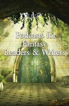 Podcasts to Motivate and Entertain Fantasy Readers and Writers