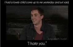 Aww. That's a sincere compliment to an actor coming from a child!