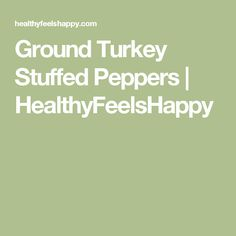 Ground Turkey Stuffed Peppers | HealthyFeelsHappy one of my favorite meals