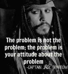 The problem is not the problem; the problem is your attitude about the problem. 33 One Sentence Inspirational Quotes