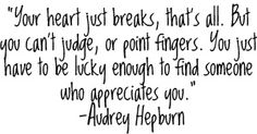 Your heart just breaks, that's all. But you can't judge, or point fingers....   Audrey Hepburn Picture Quotes   Quoteswave