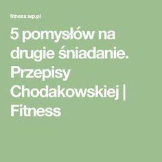 5 pomysłów na drugie śniadanie. Przepisy Chodakowskiej | Fitness Fitness, Food And Drink, Menu, Math Equations, Menu Board Design