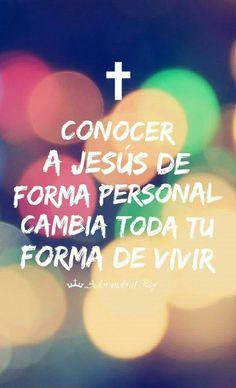 Conocer a Jesús de forma personal cambia toda tu forma de vivir.  #Cristianos #AdorandoalRey #jovenescristianos