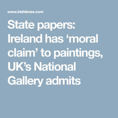 State papers: Ireland has 'moral claim' to paintings, UK's National Gallery admits Old Row, Morals, Centre, Ireland, Irish, Paintings, History, Gallery, Paper