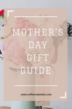 Mothers Day Gift Guide - Coffee, Cake, Kids