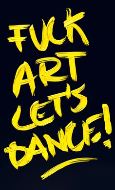 Fuck art let's dance :)