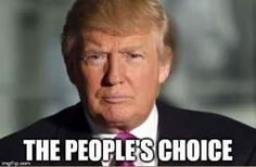 Donald Trump is The People's Choice. How else can we #MakeAmericaGreatAgain?