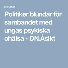 Politiker blundar för sambandet med ungas psykiska ohälsa - DN.Åsikt