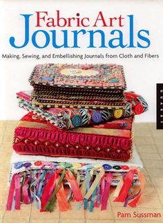 Fabric Art Journals: Making, Sewing, and Embellishing Journals from Cloth and Fibers (Quarry Book) Pam Sussman: Books Handmade Journals, Handmade Books, Journal Covers, Book Journal, Fabric Journals, Art Journals, Fabric Book Covers, Fabric Books, Textiles