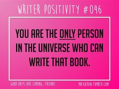 + DAILY WRITER POSITIVITY + #046 You are the only person in the universe who can write that book. Want more writerly content? Follow maxkirin.tumblr.com!