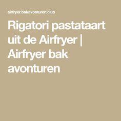 Rigatori pastataart uit de Airfryer | Airfryer bak avonturen