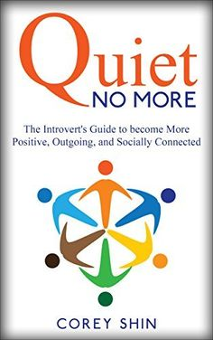Quiet No More: The Introvert's Guide to become More Positive, Outgoing, and Socially Connected by Corey Shin, http://www.amazon.com/dp/B00REO06ZO/ref=cm_sw_r_pi_dp_KdqOub1JFMJKC