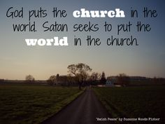 God puts the church in the world. Satan seeks to put the world in the church. #AmishProverb #AmishPeace