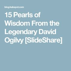 15 Pearls of Wisdom From the Legendary David Ogilvy [SlideShare]