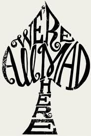 Awesome typography design of the famous Alice in Wonderland quote. I'd like to get a small version of this somewhere.