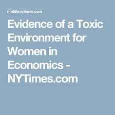 Evidence of a Toxic Environment for Women in Economics - NYTimes.com