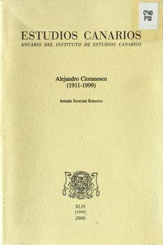 Alejandro Cioranescu : (1911-1999) / Andrés Sánchez Robayna http://absysnetweb.bbtk.ull.es/cgi-bin/abnetopac01?TITN=195804