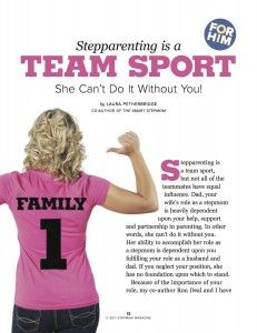 Downloadable Stepparenting Articles: *Stepparenting is a Team Sport *Taming the Mommy Tiger *Seasoned Stepmom Secrets *Outsider at the Party http://www.StepMomMagazine.com