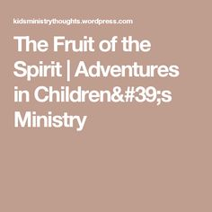The Fruit of the Spirit | Adventures in Children's Ministry