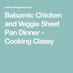 Balsamic Chicken and Veggie Sheet Pan Dinner - Cooking Classy