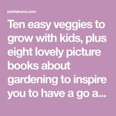 Ten easy veggies to grow with kids, plus eight lovely picture books about gardening to inspire you to have a go at growing something! Picture Books, Veggies, Easy, Inspire, Gardening, Kids, Pictures, Inspiration, Plants