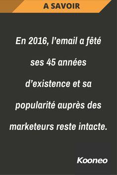 [A SAVOIR] En 2016, l'email a fêté ses 45 années d'existence et sa popularité auprès des marketeurs reste intacte. #Infopreneur #Ecommerce #Kooneo #Email #Marketeur #Marketeur