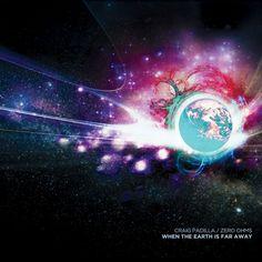 Craig Padilla & Zero Ohms - When the Earth Is Far Away