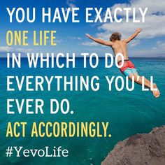 You have exactly one life in which to do everything you'll ever do. Act Accordingly.!!#yevo #yevoife #quotes