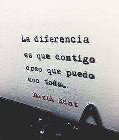 La diferencia es que contigo creo que puedo con todo. - David Sant