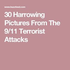 30 Harrowing Pictures From The 9/11 Terrorist Attacks