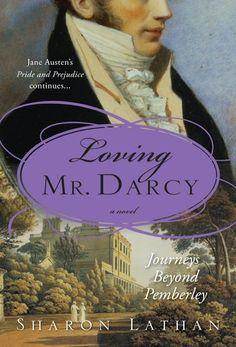 Loving Mr. Darcy: Journeys Beyond Pemberley - volume 2 of the Darcy Saga series