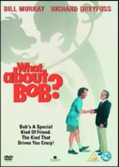 What About Bob? (1991)  This movie is funny every time I watch it.  Score: 10
